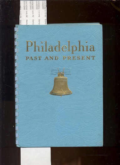 Image for PHILADELPHIA PAST AND PRESENT A BRIEF DESCRIPTION OF ITS HISTORIC SITES AND A GUIDE TO THEIR LOCATION, PRESENTED FOR YOUR PLEASURE AND CONVENIENCE DURING THE BIENNIAL CONVENTION OF THE NATIONAL NURSING ORGANIZATIONS HELD AT PHILADELPHIA, MAY 13 TO 17, 194
