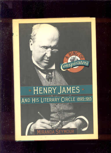 Image for A RING OF CONSPIRATORS: HENRY JAMES AND HIS LITERARY CIRCLE, 1895-1915