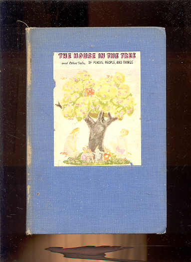 Image for THE HOUSE IN THE TREE AND OTHER TALES OF PLACES, PEOPLE, AND THINGS