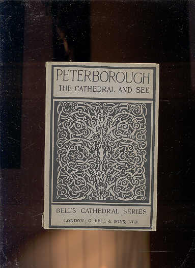 Image for THE CATHEDRAL CHURCH OF PETERBOROUGH A DESCRIPTION OF ITS FABRIC AND A BRIEF HISTORY OF THE EPISCOPAL SEE