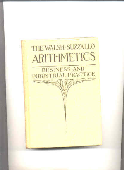 Image for WALSH-SUZZALLO ARITHMETICS: BOOK THREE: BUSINESS AND INDUSTRIAL PRACTICE