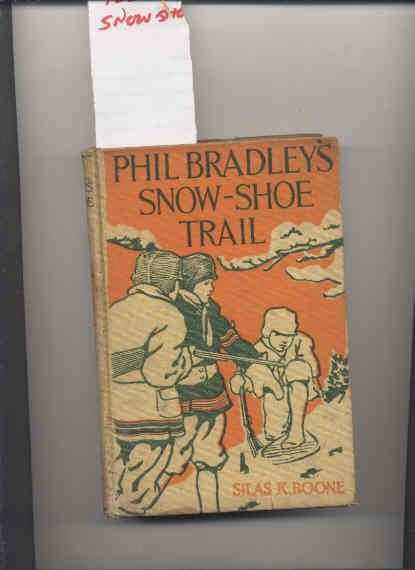 Image for PHIL BRADLEY'S SNOW-SHOE TRAIL, OR THE MOUNTAIN BOYS IN CANADA WILDS
