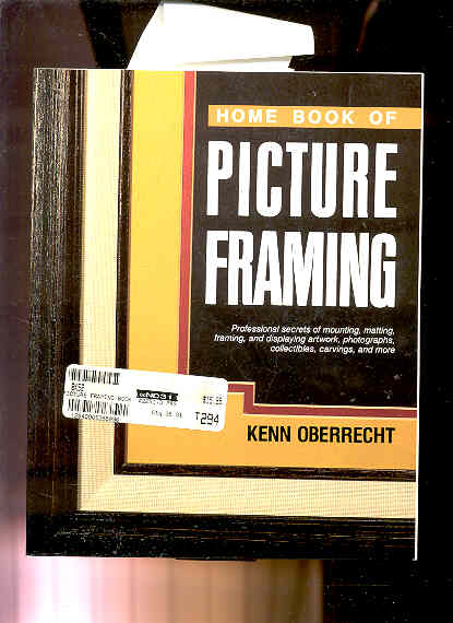 Image for HOME BOOK OF PICTURE FRAMING : PROFESSIONAL SECRETS OF MOUNTING, MATTING, FRAMING, AND DISPLAYING ARTWORK, PHOTOGRAPHS, POSTERS, COLLECTIBLES, CARVINGS, AND MORE
