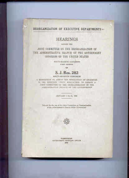 Image for HEARINGS BEFORE THE JOINT COMMITTEE ON THE REORGANIZATION OF THE ADMINISTRATIVE BRANCH OF THE GOVERNMENT CONGRESS OF THE UNITED STATES S. J. RES. 282