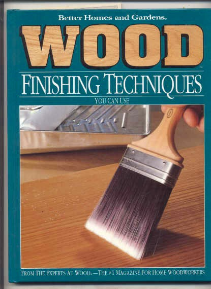 Image for BETTER HOMES AND GARDENS WOOD FINISHING TECHNIQUES YOU CAN USE