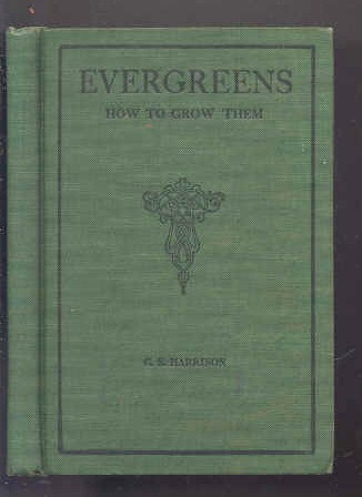 Image for EVERGREENS : HOW TO GROW THEM. INCLUDING VARIETIES AND CHARACTERISTICS OF THE PRINCIPAL EVERGREENS OF THE UNITED STATES.