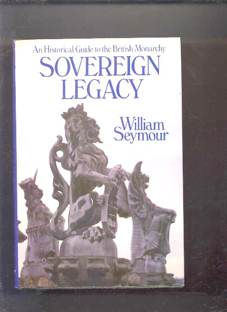 Image for SOVEREIGN LEGACY AN HISTORICAL GUIDE TO THE BRITISH MONARCHY  (Facsimiles)