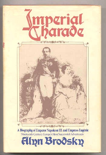 Image for IMPERIAL CHARADE: A BIOGRAPHY OF EMPEROR NAPOLEON III AND EMPRESS EUGENIE Nineteenth Century Europe's Most Successful Adventurers