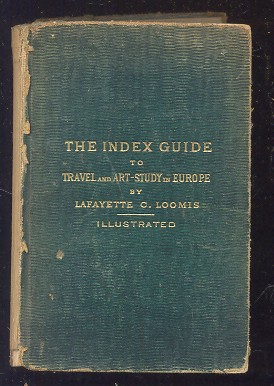 Image for INDEX GUIDE, THE TO TRAVEL AND ART-STUDY IN EUROPE: A COMPENDIUM OF GEOGRAPHICAL, HISTORICAL, AND ARTISTIC INFORMATION FOR THE USE OF AMERICANS