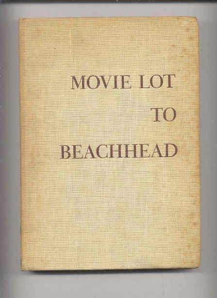 Image for MOVIE LOT TO BEACHHEAD : THE MOVIE INDUSTRY GOES TO WAR AND PREPARES FOR THE FUTURE