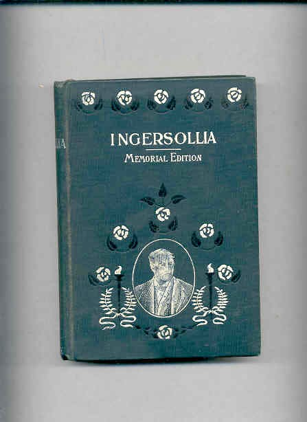 Image for INGERSOLLIA; GEMS OF THOUGHT FROM THE LECTURES, SPEECHES, AND CONVERSATIONS OF THE LATE COL. ROBERT G. INGERSOLL The Great Apostle of Agnosticism