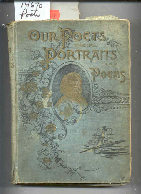 Image for OUR POETS. THEIR PORTRAITS AND POEMS CONTAINING GEMS FOR THE FIRESIDE; BEAUTIFUL DESCRIPTIONS OF SCENES IN NATURE; POEMS OF LOVE AND FRIENDSHIP; PATHOS AND RELIGION; LYRICS OF PATRIOTISM HEROISM AND ADVENTURE.