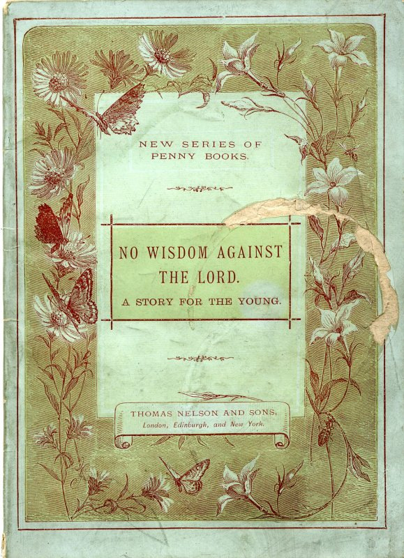 Image for NO WISDOM AGAINST THE LORD, A STORY FOR THE YOUNG New Series of Penny Books