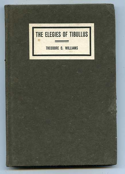 Image for THE ELEGIES OF TIBULLUS - BEING THE CONSOLATIONS OF A ROMAN LOVER DONE IN ENGLISH VERSE  (Signed by Williams)