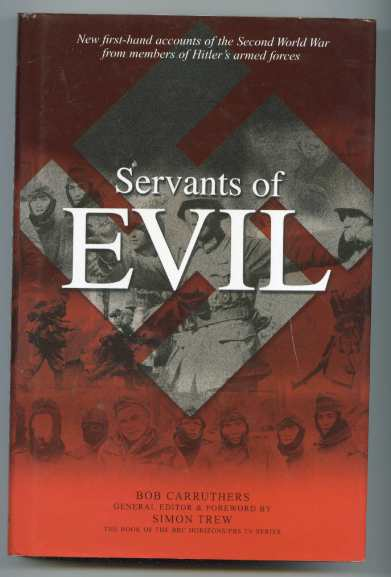 Image for SERVANTS OF EVIL: NEW FIRST-HAND ACCOUNTS OF THE SECOND WORLD WAR FROM MEMBERS OF HITLER'S ARMED FORCES