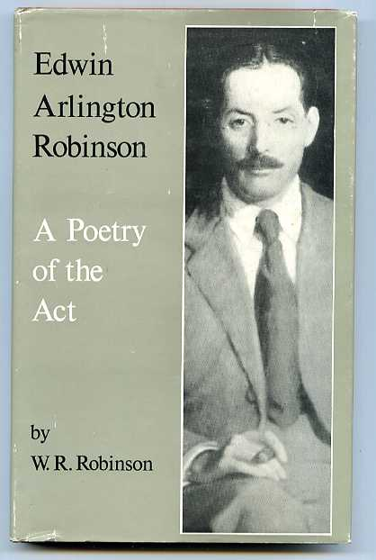 Image for EDWIN ARLINGTON ROBINSON: A POETRY OF THE ACT