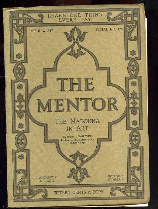 Image for THE MENTOR, DEPARTMENT OF FINE ARTS: THE MADONNA IN ART; APRIL 2, 1917, SERIAL NO. 128, VOL. 5, NO. 4