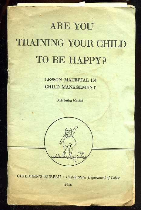 Image for ARE YOU TRAINING YOUR CHILD TO BE HAPPY?   (Various Laid in Ephemera)