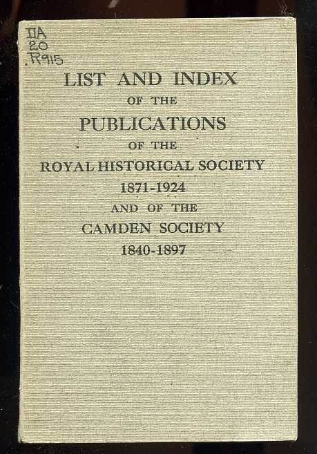 Image for LIST AND INDEX OF THE PUBLICATIONS OF THE ROYAL HISTORICAL SOCIETY 1871-1924 AND OF THE CAMDEN SOCIETY 1840-1897