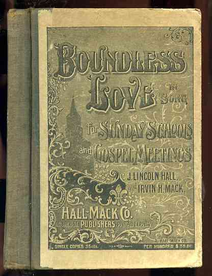 Image for BOUNDLESS LOVE IN SONG; A BOOK OF SONGS PREPARED FOR USE IN SUNDAY SCHOOLS; EVANGELISTIC SERVICES AND YOUNG PEOPLES' MEETINGS.