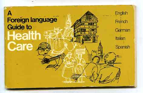 Image for A FOREIGN LANGUAGE GUIDE TO HEALTH CARE English, French, German, Italian, Spanish