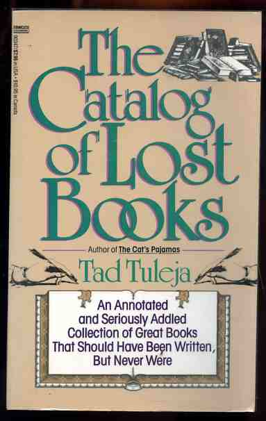 Image for THE CATALOG OF LOST BOOKS : AN ANNOTATED AND SERIOUSLY ADDLED COLLECTION OF GREAT BOOKS THAT SHOULD HAVE BEEN WRITTEN, BUT NEVER WERE (ISBN: 0449903478)