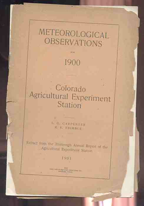 Image for METEOROLOGICAL OBSERVATIONS FOR 1900 Colorado Agricultural Experiment Station (Extract from the 13th Annual Report of the Agricultural Experiment Station)
