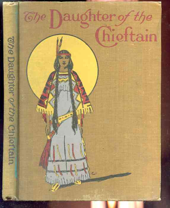 Image for THE DAUGHTER OF THE CHIEFTAIN THE STORY OF AN INDIAN GIRL