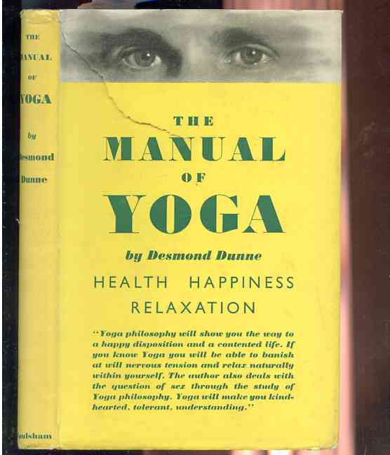 Image for THE MANUAL OF YOGA HEALTH HAPPINESS RELAXATION Yoga Philosophy Will Show You the Way to a Happy Disposition and a Contented Life. if You Know Yoga You Will be Able to Banish At Will Nervous Tension and Relax Naturally Within Yourself. the Author Also Deals with the Question of Sex through the Study