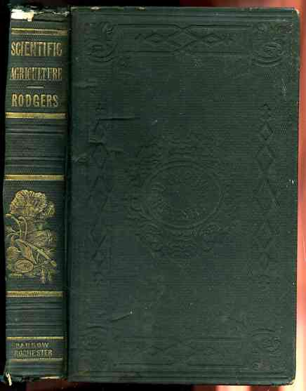 Image for SCIENTIFIC AGRICULTURE OR THE ELEMENTS OF CHEMISTRY, GEOLOGY, BOTANY AND METEOROLOGY APPLIED TO PRACTICAL AGRICULTURE Illustrated by Numerous Engravings and a Copious Glossary, Second Edition, Stereotyped, Revised, and And Large