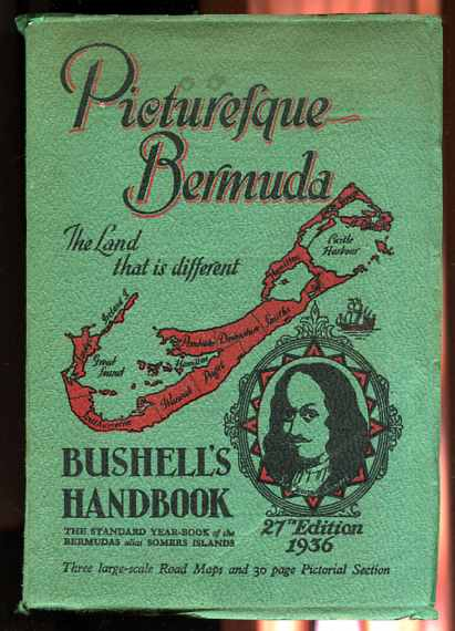 Image for PICTURESQUE BERMUDA, THE LAND THAT IS DIFFERENT Bushell's Handbook the Standard Yearbook of the Bermuda's Alias Summers Island, Three Large-Scale Roadmaps and 30 Page Pictorial Section
