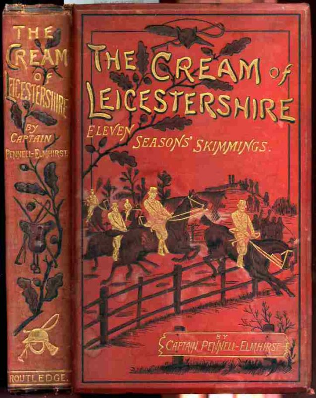 Image for THE CREAM OF LEICESTERSHIRE ELEVEN SEASON'S SKIMMINGS NOTABLE RUNS AND INCIDENTS OF THE CHASE WITH ILLUSTRATIONS, COLOURED AND PLAIN, AND PORTRAITS AND MAP  (G)