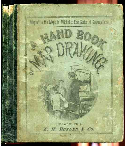 Image for A HAND-BOOK (HAND BOOK) OF MAP DRAWING Adapted Especially to the Maps in Mitchell's New Series of School Geographies