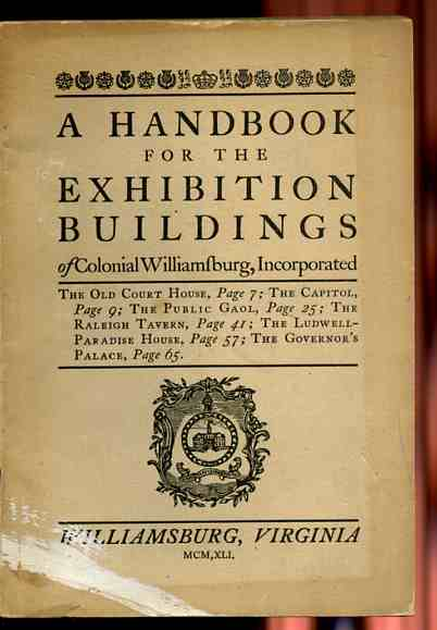 "Image for A HANDBOOK FOR THE EXHIBITION BUILDINGS OF COLONIAL WILLIAMSBURG, INCORPORATED The Old Court House, the Capitol, the Public Gaol, the Raleigh Tavern, the Ludwell-Paradise Home, the Governor""S Palace"