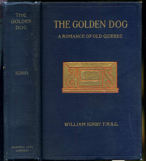 Image for THE GOLDEN DOG, A ROMANCE OF THE DAYS OF LOUIS QUINZE IN QUEBEC, AUTHORIZED EDITION, ILLUSTRATED