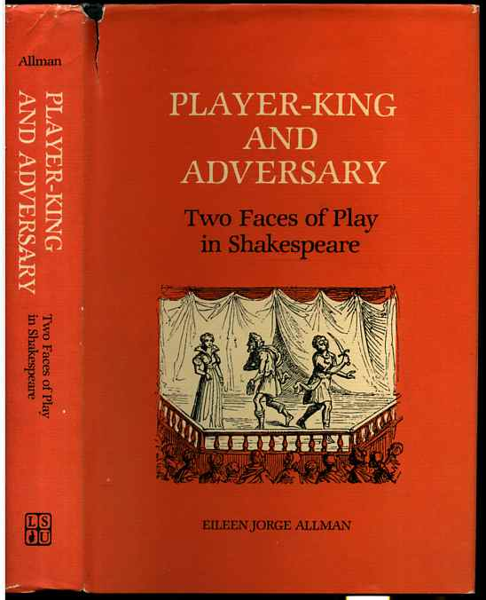 Image for PLAYER-KING AND ADVERSARY : TWO FACES OF PLAY IN SHAKESPEARE