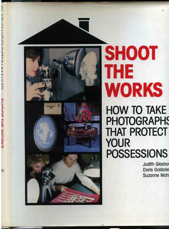 Image for SHOOT THE WORKS: HOW TO TAKE PHOTOGRAPHS THAT PROTECT YOUR POSSESSIONS