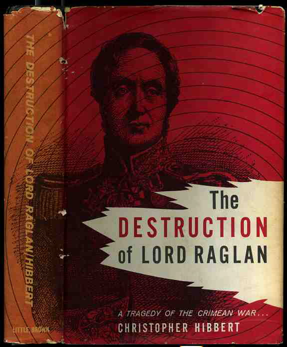 Image for The Destruction Of Lord Raglan: A Tragedy of the Crimean War 1854-55