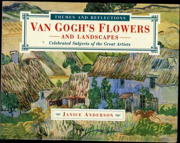 Image for VAN GOGH'S FLOWERS AND LANDSCAPES Celebrate His Subjects of the Great Artist