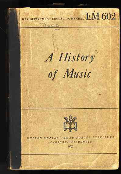 Image for A HISTORY OF MUSIC WAR DEPARTMENT EDUCATIONAL MANUAL EM 602