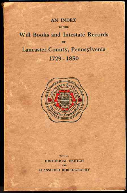 Image for AN INDEX TO THE WILL BOOKS AND INTESTATE RECORDS OF LANCASTER COUNTY, PENNSYLVANIA, 1729-1850