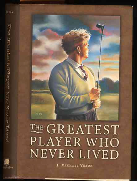 Image for THE GREATEST PLAYER WHO NEVER LIVED : A GOLF STORY
