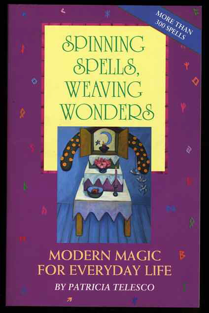 Image for SPINNING SPELLS, WEAVING WONDERS: MODERN MAGIC FOR EVERYDAY LIFE