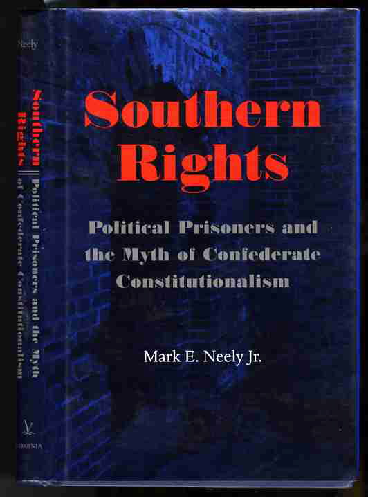 Image for SOUTHERN RIGHTS: POLITICAL PRISONERS AND THE MYTH OF CONFEDERATE CONSTITUTIONALISM