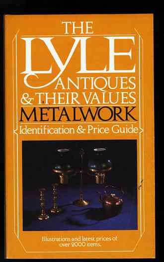 Image for THE LYLE ANTIQUES & THEIR VALUES METALWORK: IDENTIFICATION & PRICE GUIDE