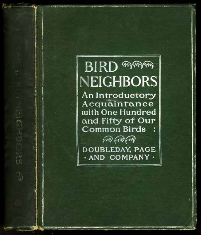 Image for BIRD NEIGHBORS AN INTRODUCTORY ACQUAINTANCE WITH ONE HUNDRED FIFTY BIRDS COMMONLY FOUND IN THE GARDENS, MEADOWS AND WOODS ABOUT OUR HOMES