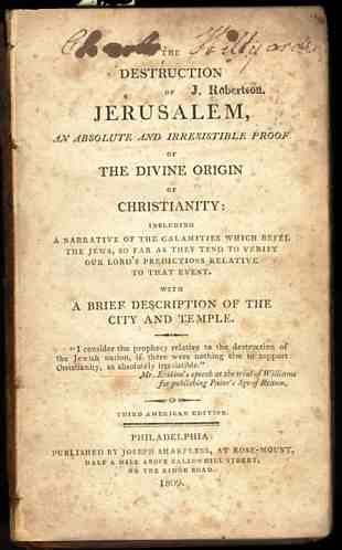 Image for DESTRUCTION OF JERUSALEM, AN ABSOLUTE AND IRRESISTIBLE PROOF OF THE DIVINE ORIGIN OF CHRISTIANITY: INCLUDING A NARRATIVE OF THE CALAMITIES WHICH BEFEL THE JEWS SO FAR AS THEY TEND TO VERIFY OUR LORD'S PREDICTIONS RELATIVE TO THAT EVENT. WITH A BRIEF
