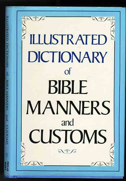 Image for ILLUSTRATED DICTIONARY OF BIBLE MANNERS AND CUSTOMS.
