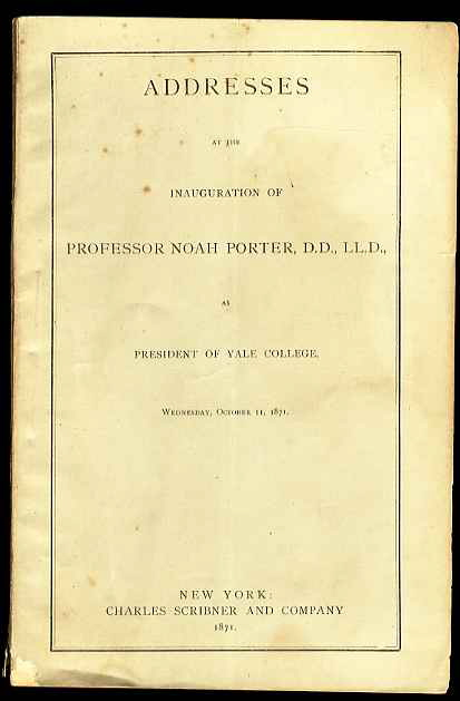 Image for ADDRESSES AT THE INAUGURATION OF PROFESSOR NOAH PORTER, D.D., LL.D., AS PRESIDENT OF YALE COLLEGE, WEDNESDAY, OCTOBER 11, 1871