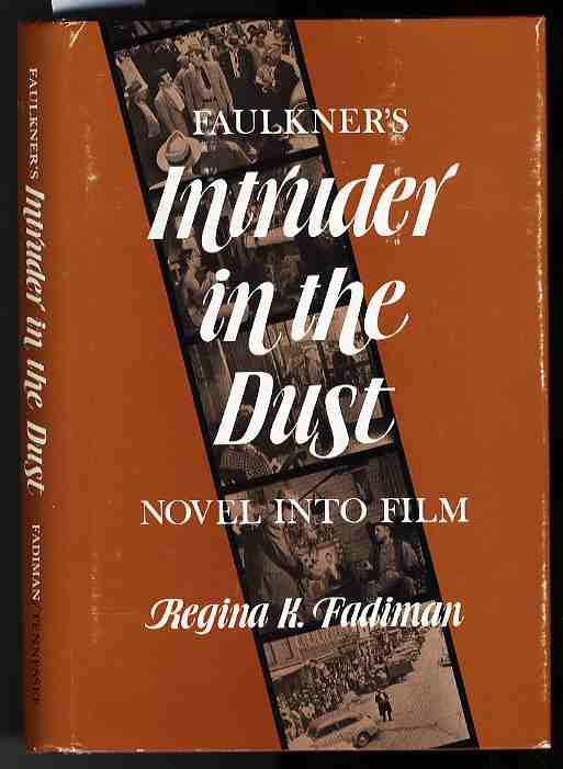 Image for FAULKNER'S INTRUDER IN THE DUST: NOVEL INTO FILM THE SCREENPLAY BY BEN MADDOW AS ADAPTED FOR FILM